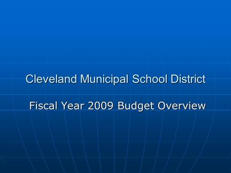 Cleveland Municipal School District Fiscal Year 2009 Budget Overview.