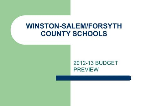WINSTON-SALEM/FORSYTH COUNTY SCHOOLS 2012-13 BUDGET PREVIEW.