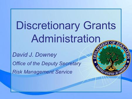Page 1 Discretionary Grants Administration David J. Downey Office of the Deputy Secretary Risk Management Service.