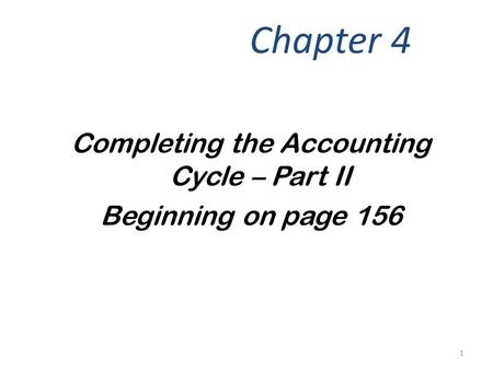 Completing the Accounting Cycle – Part II Beginning on page 156 Chapter 4 1.