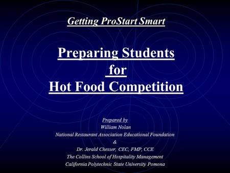 Getting ProStart Smart Getting ProStart Smart Preparing Students for Hot Food Competition Prepared by William Nolan National Restaurant Association Educational.