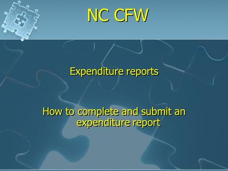 NC CFW Expenditure reports How to complete and submit an expenditure report Expenditure reports How to complete and submit an expenditure report.