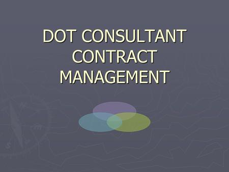 DOT CONSULTANT CONTRACT MANAGEMENT. Professional Services Contracts ► Consultants' Competitive Negotiations Act (CCNA) – Chapter 287.055, F.S. ► Qualifications.