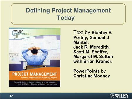 Defining Project Management Today Text by Stanley E. Portny, Samuel J Mantel, Jack R. Meredith, Scott M. Shaffer, Margaret M. Sutton with Brian Kramer.