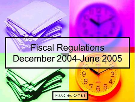 Fiscal Regulations December 2004-June 2005 N.J.A.C. 6A:10A-7 & 8.