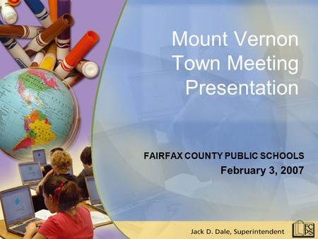 Mount Vernon Town Meeting Presentation FAIRFAX COUNTY PUBLIC SCHOOLS February 3, 2007.