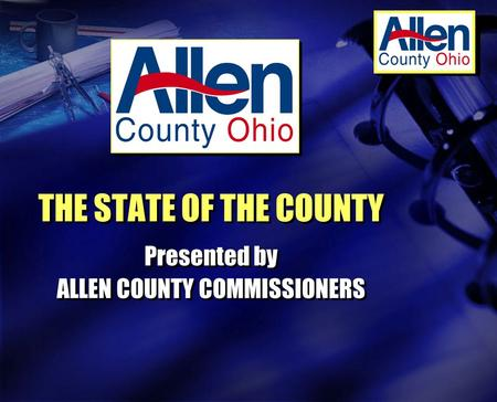 THE STATE OF THE COUNTY Presented by ALLEN COUNTY COMMISSIONERS Presented by ALLEN COUNTY COMMISSIONERS.