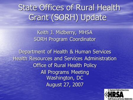State Offices of Rural Health Grant (SORH) Update State Offices of Rural Health Grant (SORH) Update Keith J. Midberry, MHSA SORH Program Coordinator Department.