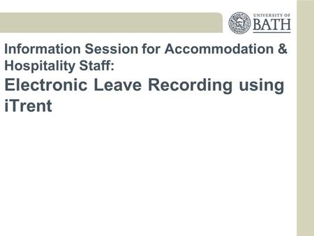Information Session for Accommodation & Hospitality Staff: Electronic Leave Recording using iTrent.