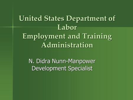 United States Department of Labor Employment and Training Administration N. Didra Nunn-Manpower Development Specialist.