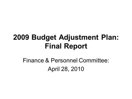 2009 Budget Adjustment Plan: Final Report Finance & Personnel Committee: April 28, 2010.