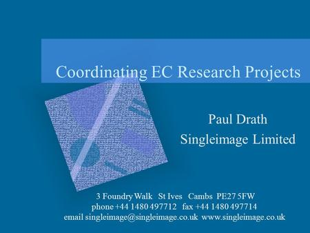 Coordinating EC Research Projects Paul Drath Singleimage Limited 3 Foundry Walk St Ives Cambs PE27 5FW phone +44 1480 497712 fax +44 1480 497714 email.