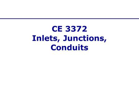 CE 3372 Inlets, Junctions, Conduits