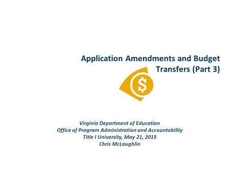 Application Amendments and Budget Transfers (Part 3) Virginia Department of Education Office of Program Administration and Accountability Title I University,