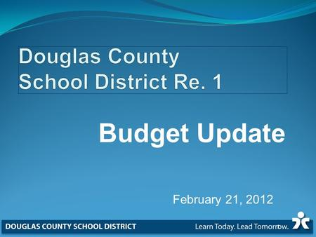 Budget Update February 21, 2012 1. Douglas County State Rescission $17.3 M District Increases in Costs** $4.4 M Total DCSD Reduction $21.7 M 2.