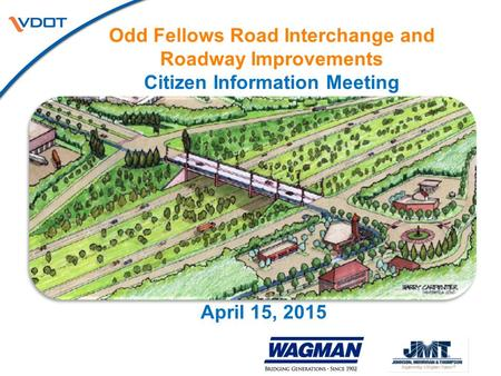 Odd Fellows Road Interchange and Roadway Improvements Citizen Information Meeting April 15, 2015.