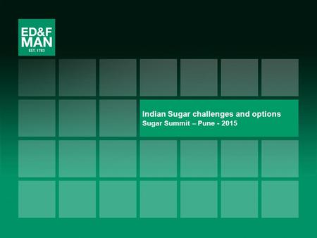 1 Indian Sugar challenges and options Sugar Summit – Pune - 2015.