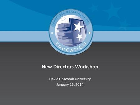 New Directors WorkshopNew Directors Workshop David Lipscomb UniversityDavid Lipscomb University January 15, 2014January 15, 2014.