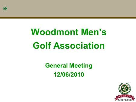 1 Woodmont Men's Golf Association General Meeting 12/06/2010.