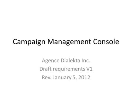 Campaign Management Console Agence Dialekta Inc. Draft requirements V1 Rev. January 5, 2012.