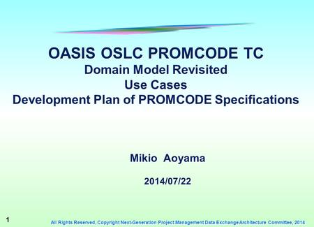 1 All Rights Reserved, Copyright Next-Generation Project Management Data Exchange Architecture Committee, 2014 OASIS OSLC PROMCODE TC Domain Model Revisited.
