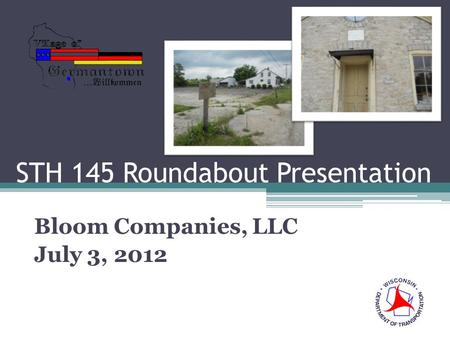 STH 145 Roundabout Presentation Bloom Companies, LLC July 3, 2012.