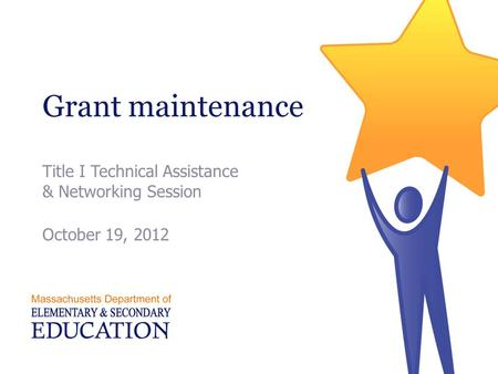 Grant maintenance Title I Technical Assistance & Networking Session October 19, 2012.