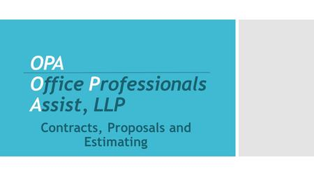 OPA Office Professionals Assist, LLP Contracts, Proposals and Estimating.