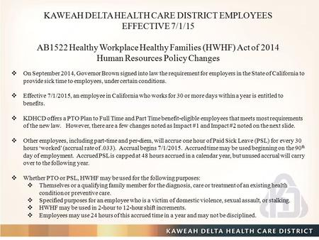KAWEAH DELTA HEALTH CARE DISTRICT EMPLOYEES EFFECTIVE 7/1/15 AB1522 Healthy Workplace Healthy Families (HWHF) Act of 2014 Human Resources Policy Changes.