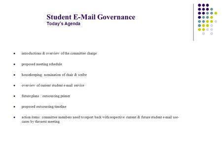 Student E-Mail Governance Today's Agenda introductions & overview of the committee charge proposed meeting schedule housekeeping: nomination of chair &