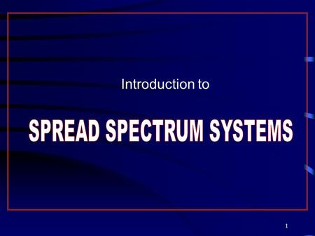 1 Introduction to. 2 Contents: DEFINITION OF SPREAD SPECTRUM ( SS ) CHARACTERISTICS OF SPREAD SPECTRUM BASIC PRINCIPLES OF DIRECT SEQUENCE SPREAD SPECTRUM.