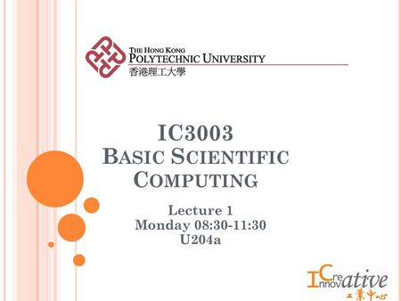 IC3003 B ASIC S CIENTIFIC C OMPUTING Lecture 1 Monday 08:30-11:30 U204a.
