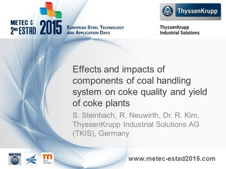 Www.metec-estad2015.com Effects and impacts of components of coal handling system on coke quality and yield of coke plants S. Steinbach, R. Neuwirth, Dr.