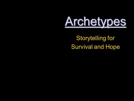 Archetypes Storytelling for Survival and Hope. How many stories do you encounter daily? Think about the number of stories you encounter daily either.