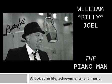 "WILLIAM ""Billy"" Joel the piano man"