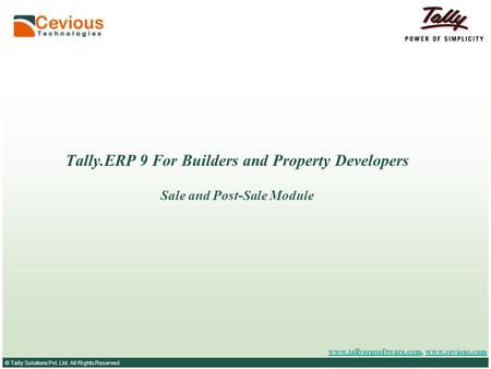 © Tally Solutions Pvt. Ltd. All Rights Reserved Tally.ERP 9 For Builders and Property Developers Sale and Post-Sale Module www.tallyerpsoftware.comwww.tallyerpsoftware.com,