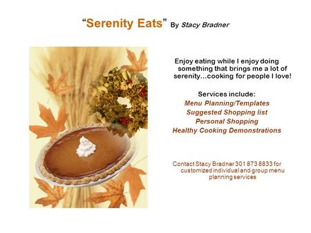 """Serenity Eats"" By Stacy Bradner Enjoy eating while I enjoy doing something that brings me a lot of serenity…cooking for people I love! Services include:"