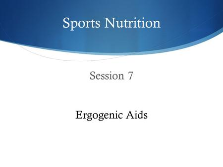 Session 7 Ergogenic Aids