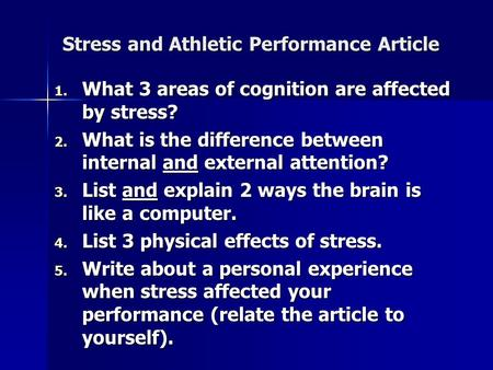 Stress and Athletic Performance Article 1. What 3 areas of cognition are affected by stress? 2. What is the difference between internal and external attention?