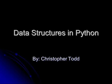 Data Structures in Python By: Christopher Todd. Lists in Python A list is a group of comma-separated values between square brackets. A list is a group.