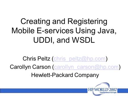 Creating and Registering Mobile E-services Using Java, UDDI, and WSDL Chris Peltz Carollyn Carson