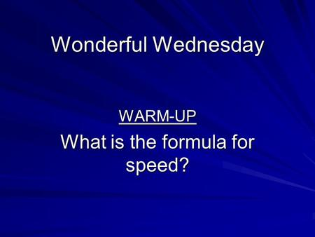 Wonderful Wednesday WARM-UP What is the formula for speed?