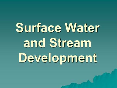Surface Water and Stream Development. Surface Water  The moment a raindrop falls to earth it begins its return to the sea.  Once water reaches Earth's.