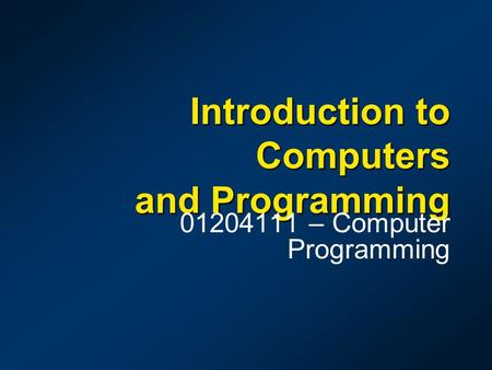 Introduction to <strong>Computers</strong> and Programming 01204111 – <strong>Computer</strong> Programming.