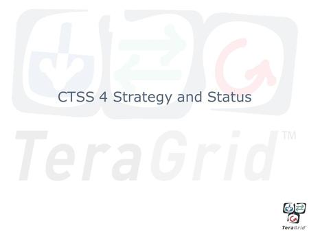 CTSS 4 Strategy and Status. General Character of CTSSv4 To meet project milestones, CTSS changes must accelerate in the coming years. Process –Process.
