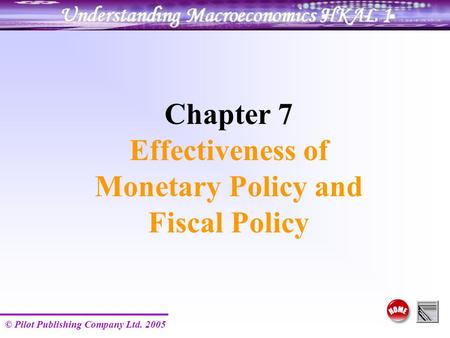 © Pilot Publishing Company Ltd. 2005 Chapter 7 Effectiveness of Monetary Policy and Fiscal Policy.