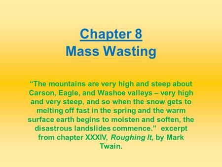 "Mass Wasting Chapter 8 ""The mountains are very high and steep about Carson, Eagle, and Washoe valleys – very high and very steep, and so when the snow."