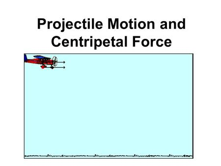 Projectile Motion and Centripetal Force