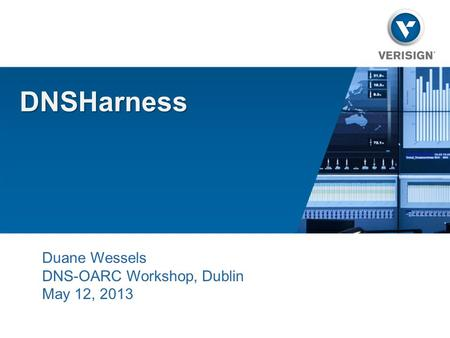 DNSHarness Duane Wessels DNS-OARC Workshop, Dublin May 12, 2013.
