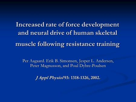 Increased rate of force development and neural drive of human skeletal muscle following resistance training Per Aagaard. Erik B. Simonsen, Jesper L. Andersen,